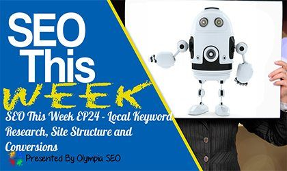 SEO This Week Episode 24 takes a look at some local keyword research tips, site structure and why it's important, and some conversion ideas to boost opt-ins.  All this and more on Episode 24 of SEO This Week presented by OlympiaSEO.com