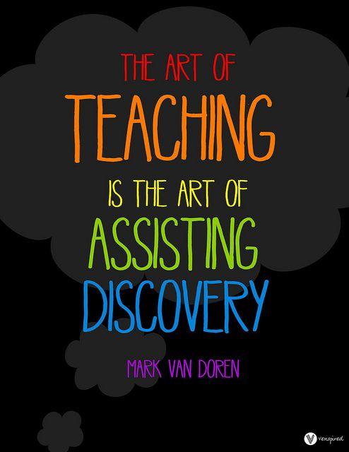 'The Art of Teaching is the Art of Assisting Discovery.' - Mark Van Doren, Krissy Venosdale #Quotation #Teaching