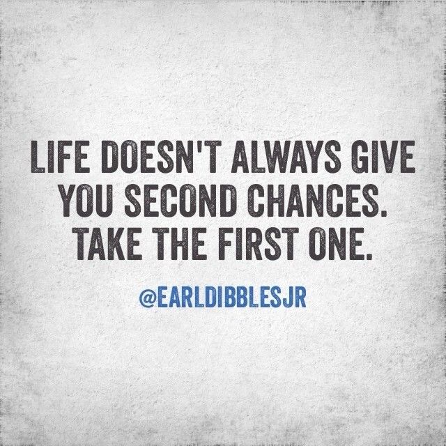 Life doesn't always give second chances. Take the first one. Earl Dibbles Jr