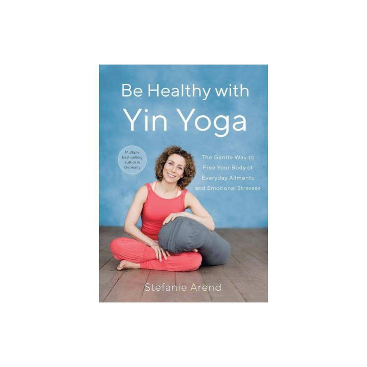 Be Healthy with Yin Yoga – by Stefanie Arend (Paperback)