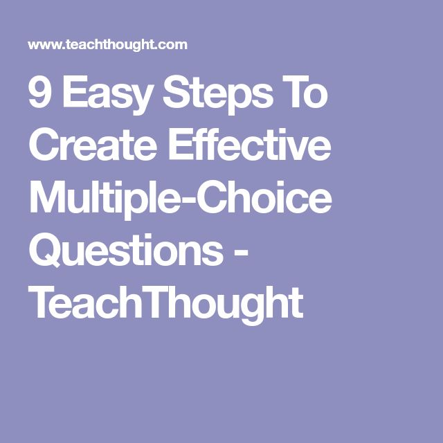 9 Easy Steps To Create Effective Multiple-Choice Questions - TeachThought