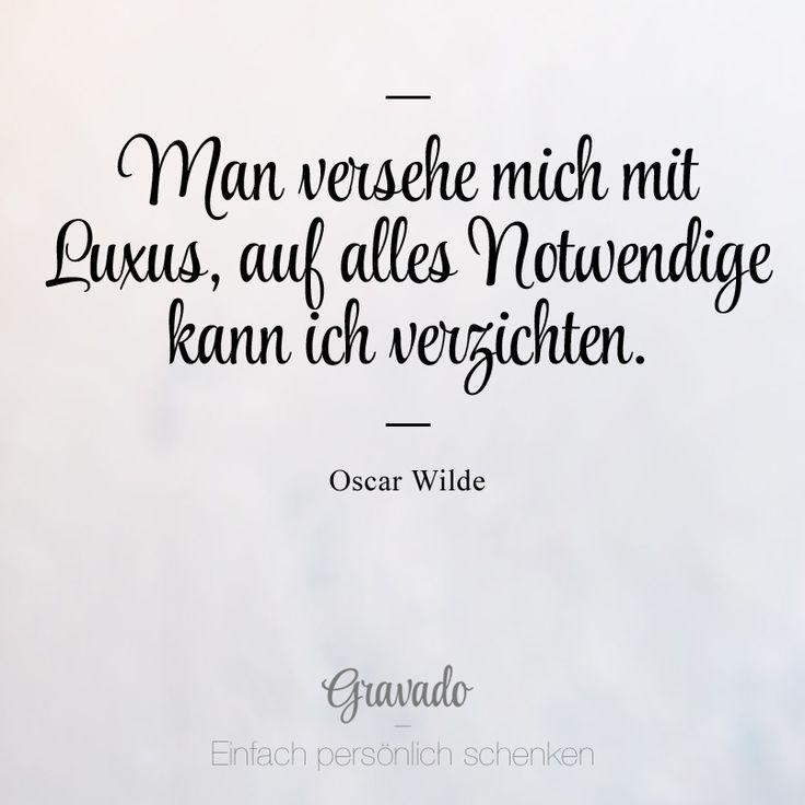 """""""Man versehe mich mit Luxus, auf alles Notwendige kann ich verzichten."""" - Oscar Wilde"""