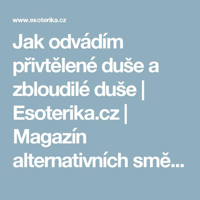 Jak odvádím přivtělené duše a zbloudilé duše | Esoterika.cz | Magazín alternativních směrů