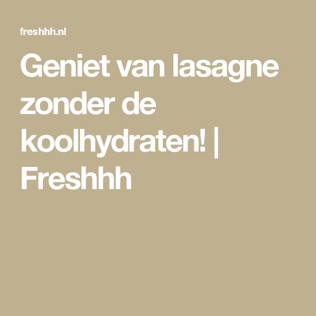 Geniet van lasagne zonder de koolhydraten! | Freshhh
