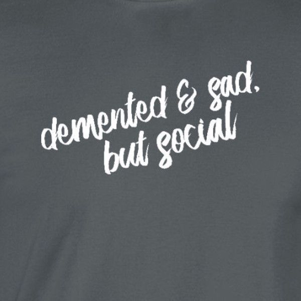 "John Bender inspired quote he ""Demented and sad, but social"". A must have for any Breakfast Club fan. -wickedmoxie- . This listing is for our Unisex Tee. Click the links below for other shirt options."