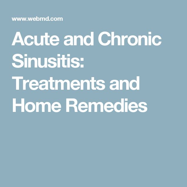 Acute and Chronic Sinusitis: Treatments and Home Remedies