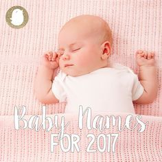 Find out what the top names for 2016 were and what the hottest baby names for 2017 will be.