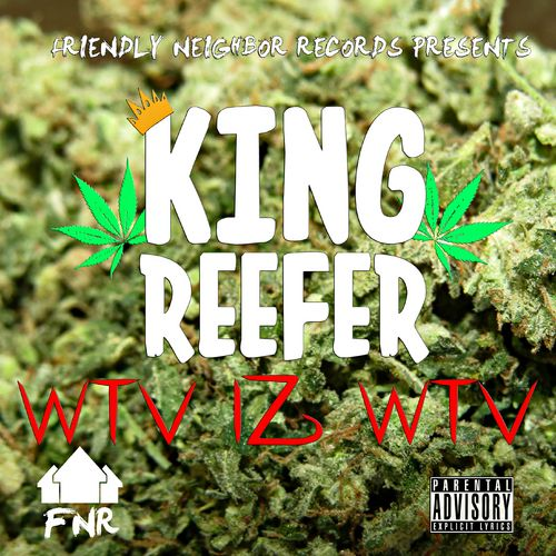 Friendly Neighbor Records presents 'WTV iz WTV' the first mixtape by King Reefer.Make sure to like him on facebook at https://www.facebook.com/KingReefer514 and follow him on Sound Cloud https://soundcloud.com/king-reefer-mackevill