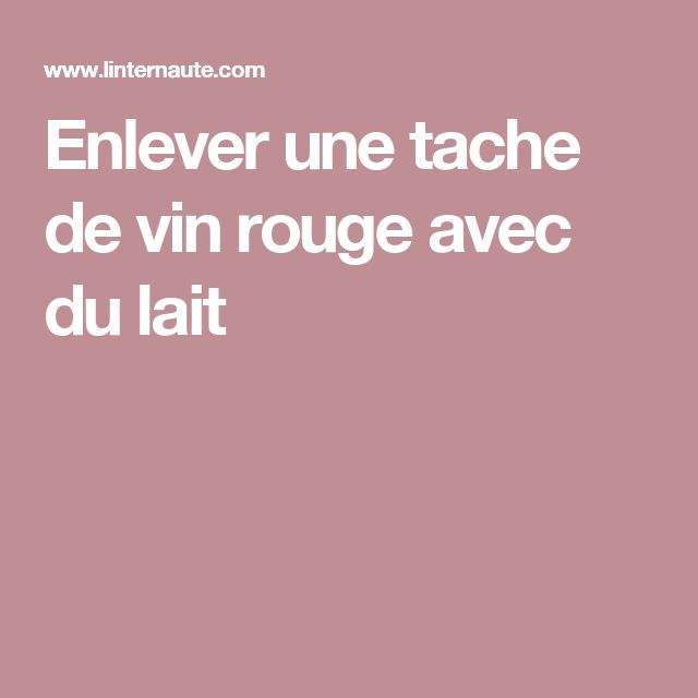 les 25 meilleures id es de la cat gorie tache vin rouge sur pinterest t che vin rouge taches. Black Bedroom Furniture Sets. Home Design Ideas