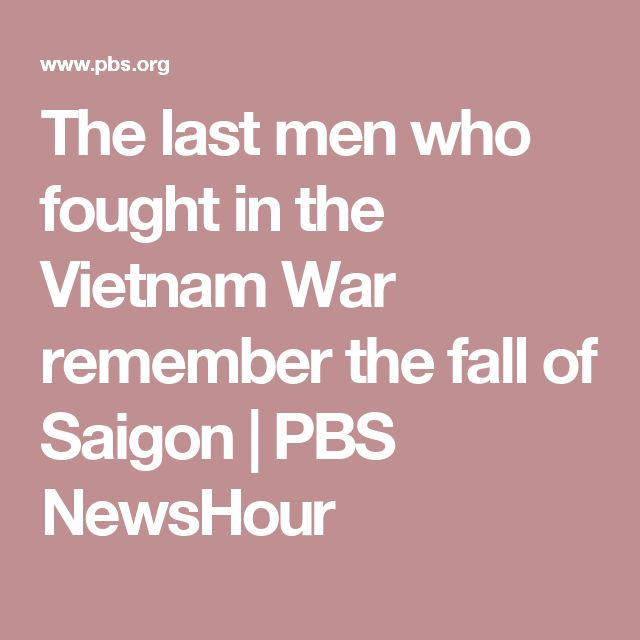 The last men who fought in the Vietnam War remember the fall of Saigon | PBS NewsHour