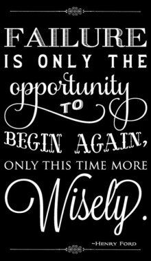 """Failure is only the opportunity to begin again only this time more wisely"""