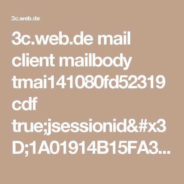 3c.web.de mail client mailbody tmai141080fd52319cdf true;jsessionid=1A01914B15FA3EAA98D4635E88382456-n2.bs24a