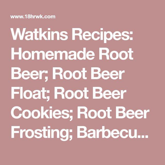 Watkins Recipes: Homemade Root Beer; Root Beer Float; Root Beer Cookies; Root Beer Frosting; Barbecued Ribs with Root Beer Barbecue Sauce; Root Beer Baked Beans