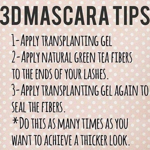 Here's a tip on applying Younique's 3D Fiber Lash Mascara. 1. Apply Transplanting Gel 2. Apply Natural Green Tea Fibers to the end of your lashes 3. Apply Transplanting Gel again to seal the fibers. * Repeat steps 2 and 3 as many times as you want to achieve thicker, fuller, longer lashes. http://www.youniqueproducts.com/BarbaraHoke