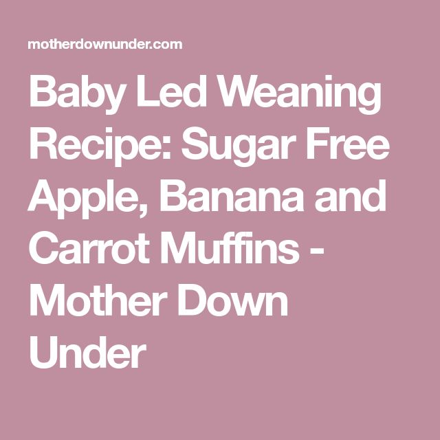 Baby Led Weaning Recipe: Sugar Free Apple, Banana and Carrot Muffins - Mother Down Under
