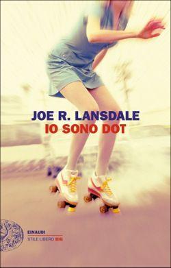 Joe R. Lansdale, Io sono Dot, Stile libero Big - DISPONIBILE ANCHE EBOOK