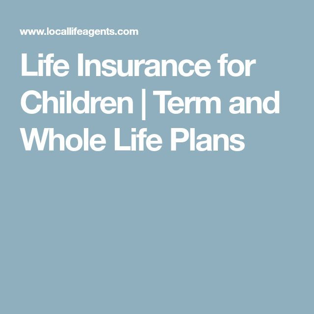 Life Insurance for Children | Term and Whole Life Plans
