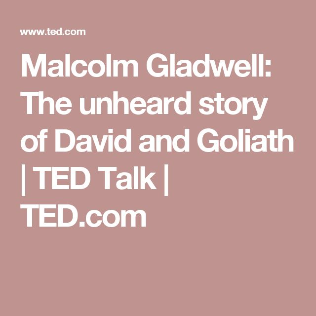 Malcolm Gladwell: The unheard story of David and Goliath | TED Talk | TED.com