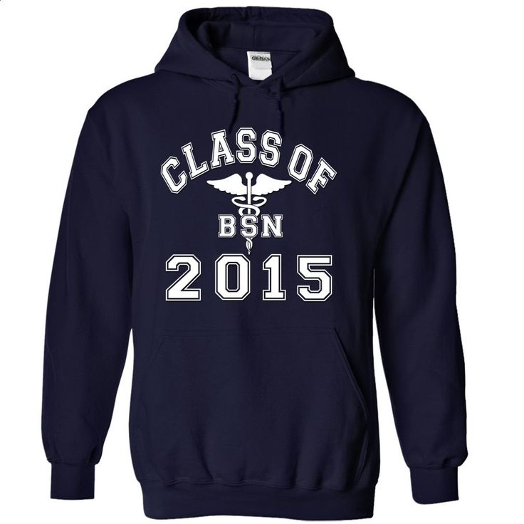 Class Of 2015 BSN T Shirts, Hoodies, Sweatshirts - #shirts for men #custom dress…