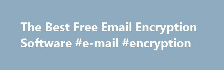 The Best Free Email Encryption Software #e-mail #encryption http://hawai.remmont.com/the-best-free-email-encryption-software-e-mail-encryption/  # Freeware Programs Users need email protection they can trust. The freeware applications mentioned next can be trusted for safeguarding emails. 1.iSafeguard Freeware 6.2– This program can safely secure your files and e-mails. It uses a strong encryption and digital signature. Supports the following e-mail clients: Microsoft Outlook, Microsoft…