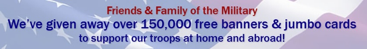 free banners for military families. I used this for my hubby's last homecoming. They are awesome, great quality. Plenty of options.