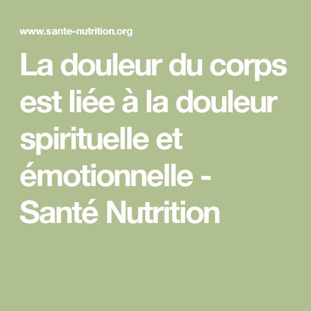 La douleur du corps est liée à la douleur spirituelle et émotionnelle - Santé Nutrition