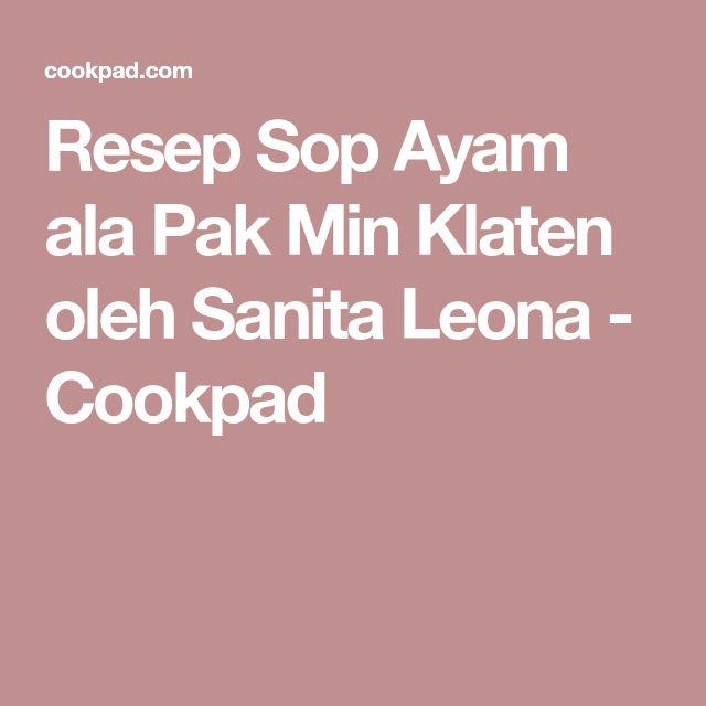 Resep Sop Ayam Ala Pak Min Klaten Oleh Sanita Leona Resep Resep Makanan Resep Masakan