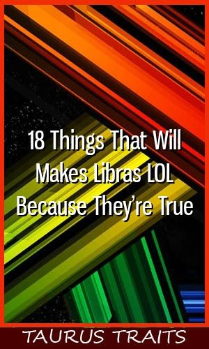 18 Things That Will Makes Libras LOL Because They're True