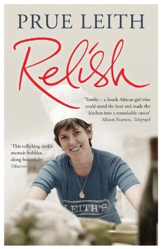 Relish: My Life on a Plate by Prue Leith. $8.17. Publisher: Quercus (February 28, 2012). 417 pages. Author: Prue Leith