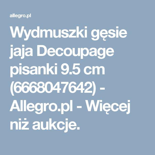 Wydmuszki gęsie  jaja Decoupage pisanki 9.5 cm (6668047642) - Allegro.pl - Więcej niż aukcje.