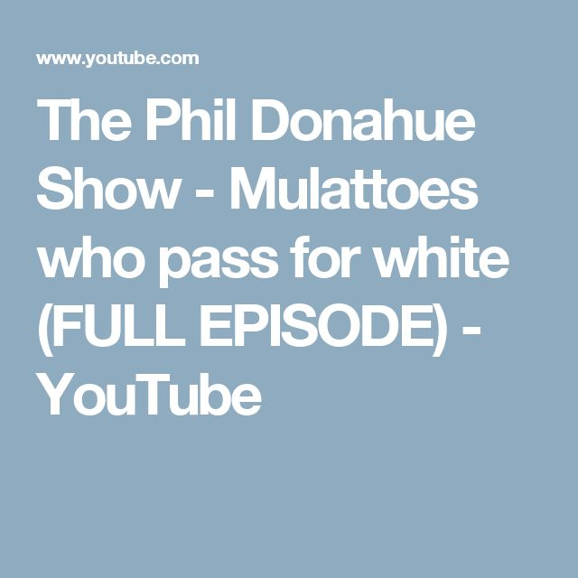 The Phil Donahue Show - Mulattoes who pass for white (FULL EPISODE) - YouTube