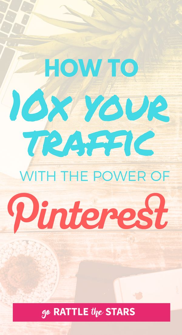 How to 10x your traffic on your blog or site with the power of Pinterest. Social Media | Blogging | Online Business