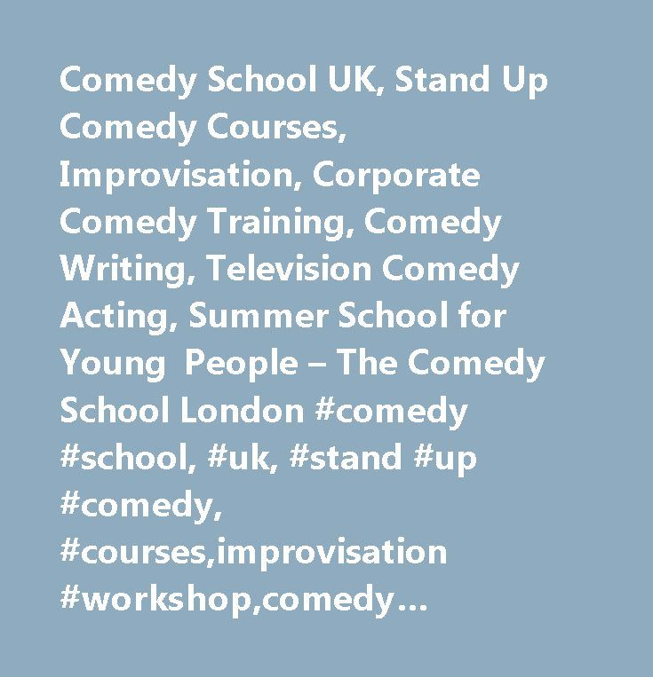 Comedy School UK, Stand Up Comedy Courses, Improvisation, Corporate Comedy Training, Comedy Writing, Television Comedy Acting, Summer School for Young People – The Comedy School London #comedy #school, #uk, #stand #up #comedy, #courses,improvisation #workshop,comedy #prisons, #comedy #summer #school,comedy #young #people, #comedy #school, #london…