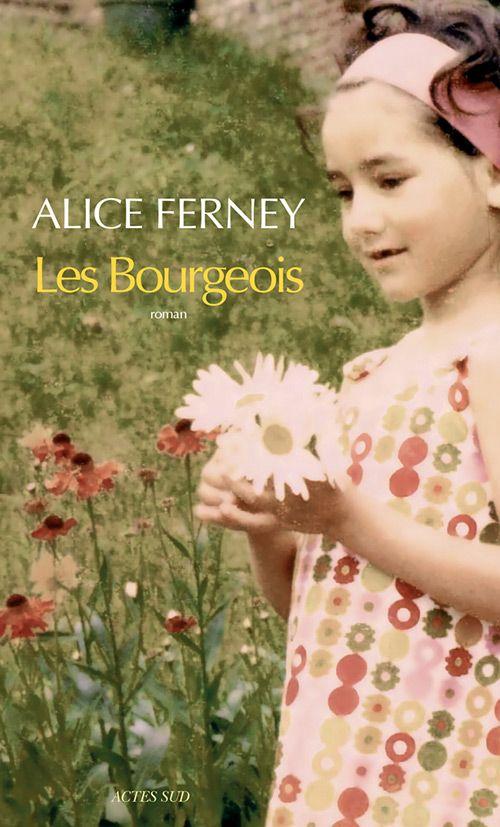 Les Bourgeois de Alice Ferney Résumé : Ils sont Bourgeois de père en fils parce que c'est (aussi) leur patronyme. De la Première Guerre mondiale à nos jours, Alice Ferney explore les destinées des enfants Bourgeois.