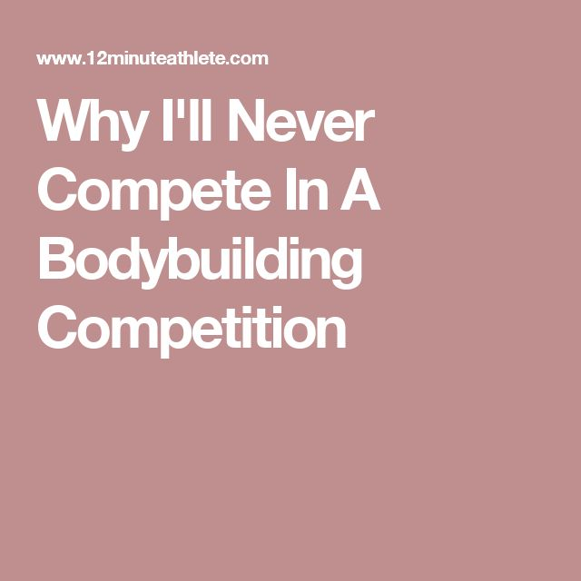 Why I'll Never Compete In A Bodybuilding Competition