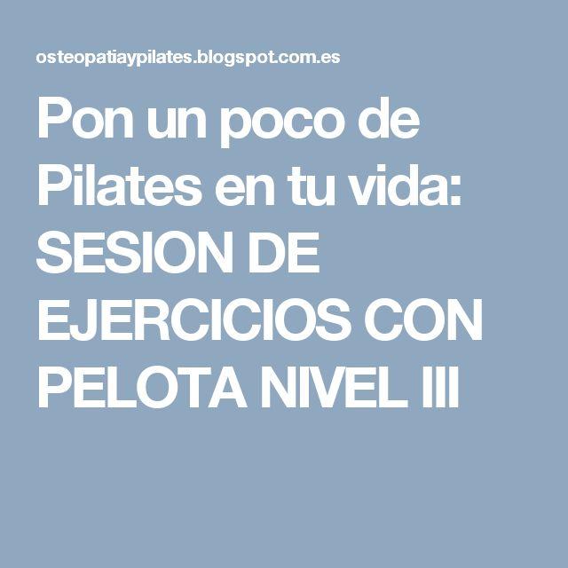 Pon un poco de Pilates en tu vida: SESION DE EJERCICIOS CON PELOTA NIVEL III
