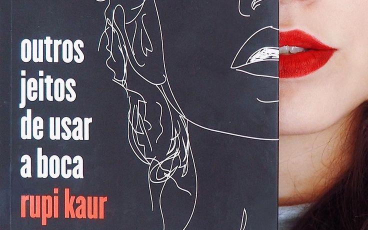 """10 poemas do livro """"Outros jeitos de usar a boca"""" de Rupi Kaur"""