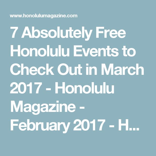 7 Absolutely Free Honolulu Events to Check Out in March 2017 - Honolulu Magazine - February 2017 - Hawaii
