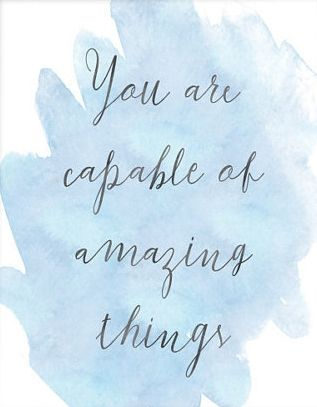 You are capable of amazing things.