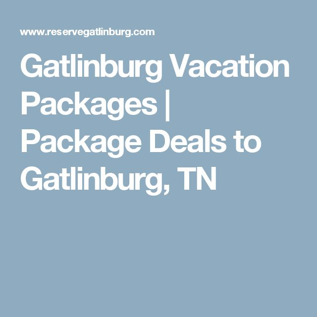 Gatlinburg Vacation Packages | Package Deals to Gatlinburg, TN