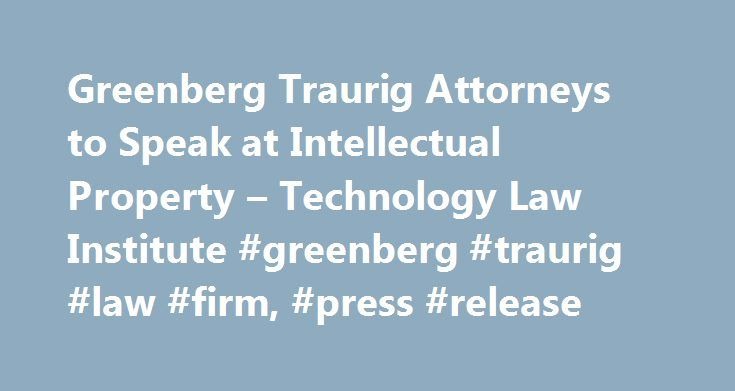 Greenberg Traurig Attorneys to Speak at Intellectual Property – Technology Law Institute #greenberg #traurig #law #firm, #press #release http://baltimore.nef2.com/greenberg-traurig-attorneys-to-speak-at-intellectual-property-technology-law-institute-greenberg-traurig-law-firm-press-release/  # Greenberg Traurig Attorneys to Speak at Intellectual Property Technology Law Institute DENVER (PRWEB) May 11, 2017 Intellectual property and technology litigator Ian C. Ballon and litigation attorney…