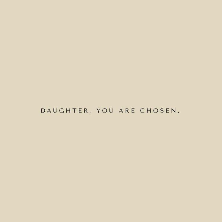 Daughter, you are chosen. //encouragement love Christian God proverbs 31 woman inspiring inspirational encourage strength scripture good true deep