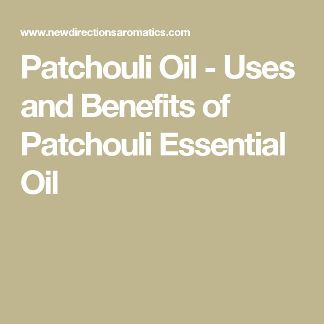 Patchouli Oil - Uses and Benefits of Patchouli Essential Oil