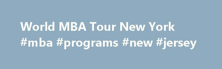 World MBA Tour New York #mba #programs #new #jersey http://albuquerque.nef2.com/world-mba-tour-new-york-mba-programs-new-jersey/  # Top MBA New York Saturday 16/09 10:00 The QS Connect 1-2-1 MBA event in New York provides you with a tailored schedule of 30 minute face-to-face meetings with admissions directors from the world's top business schools such as University of Maryland, Boston University, Cambridge University, University of Miami and IE Business School amongst others. Register for a…