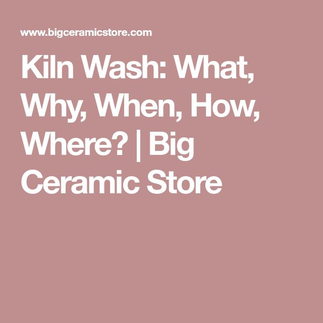 Kiln Wash: What, Why, When, How, Where?   Big Ceramic Store