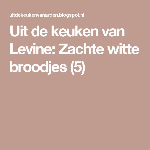 Uit de keuken van Levine: Zachte witte broodjes (5)