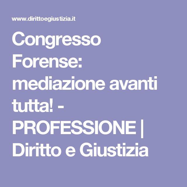 Congresso Forense: mediazione avanti tutta! - PROFESSIONE   Diritto e Giustizia