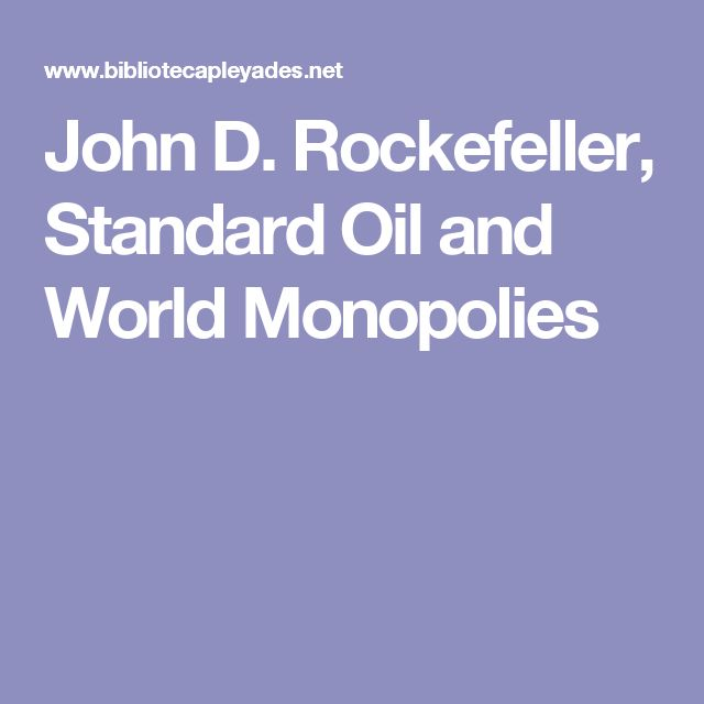 John D. Rockefeller, Standard Oil and World Monopolies