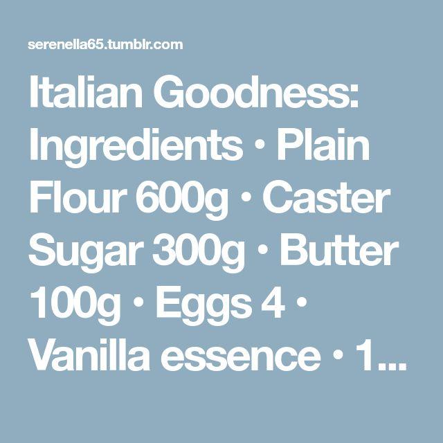 Italian Goodness: Ingredients • Plain Flour 600g • Caster Sugar 300g • Butter 100g • Eggs 4 • Vanilla essence • 1 sachet of Pane Degli Angeli or a similar instant leavening agent for desserts •...