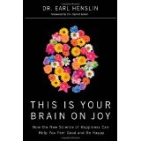 This Is Your Brain on Joy: A Revolutionary Program for Balancing Mood, Restoring Brain Health, and Nurturing Spiritual Growth (Hardcover)By Earl R. Henslin